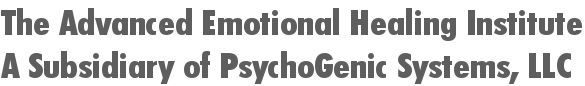 The Advanced Emotional Healing Institute A Subsidiary of PsychoGenic Systems, LLC